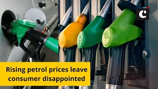 Rising petrol prices leave consumer disappointed