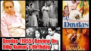 Devdas (1955) Movie Review On Dilip Kumar's 97th Birthday