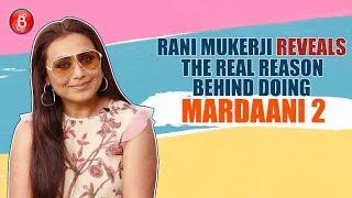 Rani Mukerji reveals the real reason behind doing Mardaani 2