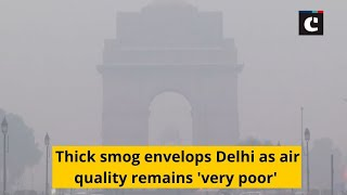 Thick smog envelops Delhi as air quality remains 'very poor'