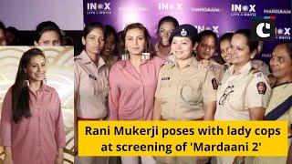 Rani Mukerji poses with lady cops at screening of 'Mardaani 2'
