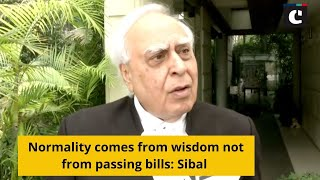 Normality comes from wisdom not from passing bills: Sibal