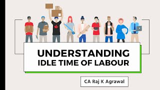 Understanding Idle Time of Labour by CA Raj K Agrawal