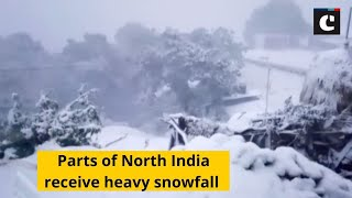 Parts of North India receive heavy snowfall