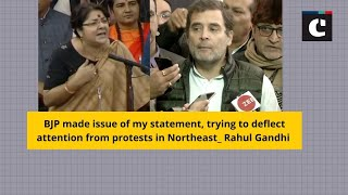 BJP made issue of my statement, trying to deflect attention from protests in Northeast: Rahul