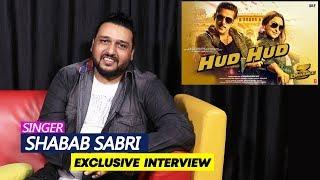 Dabangg 3: Hud Hud Song Singer Shabab Sabri Exclusive Interview | Salman Khan | Chulbul Pandey
