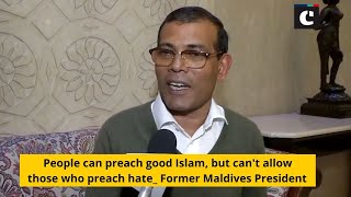 People can preach good Islam, but can't allow those who preach hate: Former Maldives President