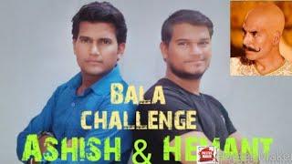 Bala Challenge || Balachallenge ||Ashish & Hemant