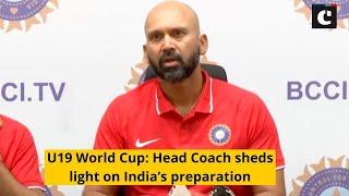U19 World Cup: Head Coach sheds light on India's preparation