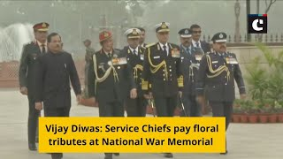 Vijay Diwas: Service Chiefs pay floral tributes at National War Memorial