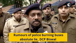 Rumours of police burning buses absolute lie: DCP Biswal