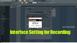 3 Most Important Setting for Audio Interface Mic Recording in FL STUDIO