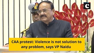 CAA protest: Violence is not solution to any problem, says VP Naidu