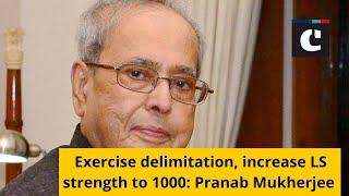 Exercise delimitation, increase LS strength to 1000: Pranab Mukherjee