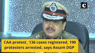 CAA protest: 136 cases registered, 190 protesters arrested, says Assam DGP