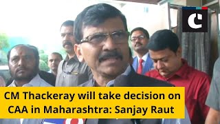 CM Thackeray will take decision on CAA in Maharashtra: Sanjay Raut