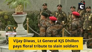 Vijay Diwas: Lt General KJS Dhillon pays floral tribute to slain soldiers