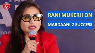 Rani Mukerji Opens Up On The Super Success Of Mardaani 2