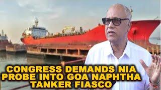 Congress demands NIA probe into Goa naphtha tanker fiasco