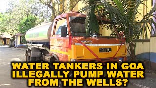 Water Tankers In Goa Illegally Pump Water From The Wells?