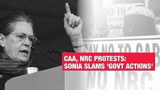 Sonia Gandhi slams 'govt actions' against anti-CAA, NRC demonstrators