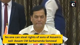 No one can steal rights of sons of Assam's soil: Assam CM Sarbananda Sonowal
