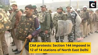 CAA protests: Section 144 imposed in 12 of 14 stations of North East Delhi