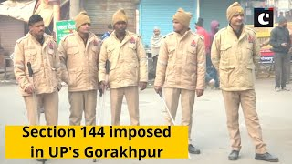 Section 144 imposed in UP's Gorakhpur