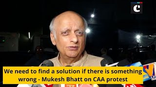 We need to find a solution if there is something wrong - Mukesh Bhatt on CAA protest