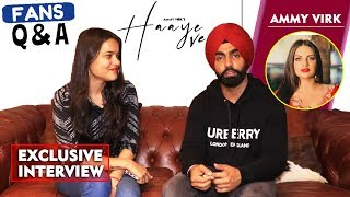Exclusive Chit-Chat With Ammy Virk | Haaye Ve Song Success