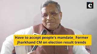 Have to accept people's mandate_ Former Jharkhand CM on election result trends