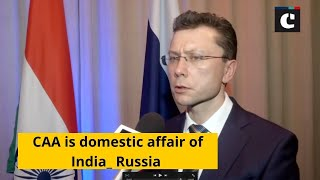 CAA is domestic affair of India_ Russia