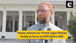 Owaisi advises his 'friend' Jagan Mohan Reddy to focus on NPR before NRC