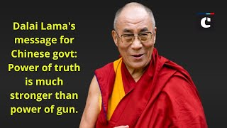 Dalai Lama's message for Chinese govt: Power of truth is much stronger than power of gun.