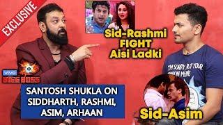 Santosh Shukla EXPLOSIVE Interview On Rashmi Vs Sidharth, Asim, SIDNAZ | Bigg Boss 13