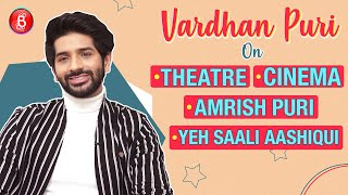 Vardhan Puri's Candid Confession On Theatre, Cinema, Granddad Amrish Puri & Debut Yeh Saali Aashiqui
