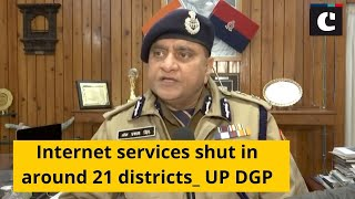 Internet services shut in around 21 districts_ UP DGP