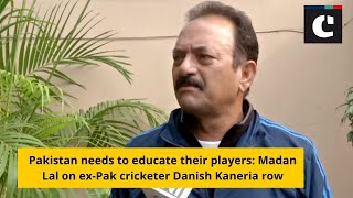Pakistan needs to educate their players_ Madan Lal on ex-Pak cricketer Danish Kaneria row
