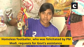 Homeless footballer, who was felicitated by PM Modi, requests for Govt's assistance