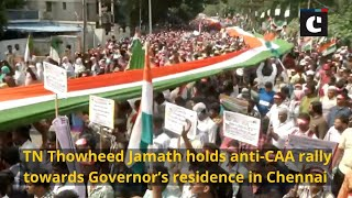 TN Thowheed Jamath holds anti-CAA rally towards Governor's residence in Chennai