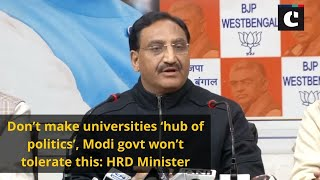 Don't make universities 'hub of politics', Modi govt won't tolerate this: HRD Minister