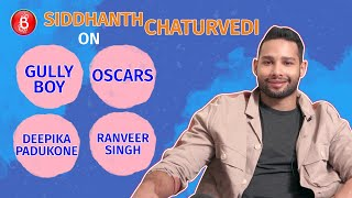 Siddhanth Chaturvedi Opens Up On Gully Boy, Oscars, Deepika Padukone & Ranveer Singh