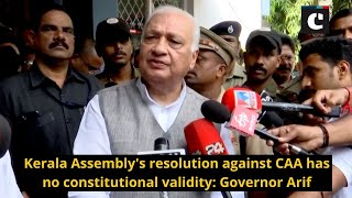 Kerala Assembly's resolution against CAA has no constitutional validity - Governor Arif