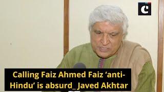 Calling Faiz Ahmed Faiz 'anti-Hindu' is absurd: Javed Akhtar