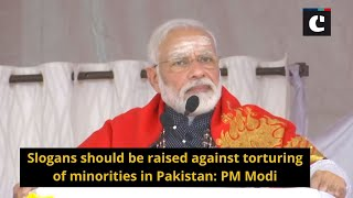 Slogans should be raised against torturing of minorities in Pakistan_ PM Modi
