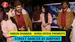 Varun Dhawan & Nora Fatehi's Rocking Promotions Of Street Dancer At The Airport