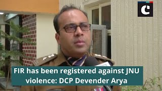 FIR has been registered against JNU violence : DCP Devender Arya