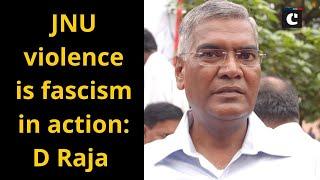 JNU violence is fascism in action: D Raja