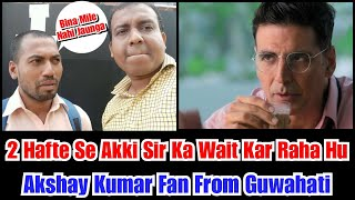 Akshay Kumar Fan From Guwahati Sujeet Mondal Still Waiting To Meet Akki From Last 2 Weeks In Mumbai