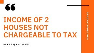 Income of 2 Houses not chargeable to Tax AY 2020-21 by CA Raj K Agrawal